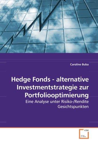Hedge Fonds – alternative Investmentstrategie zur Portfoliooptimierung: Eine Analyse unter Risiko-/Rendite Gesichtspunkten