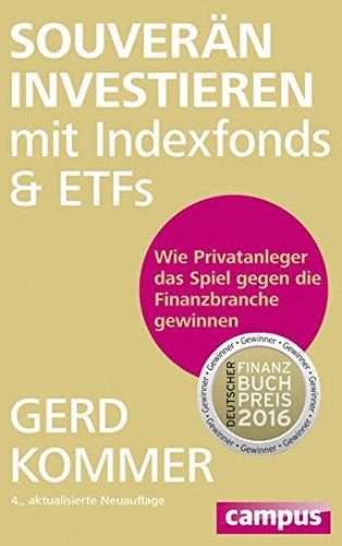 Souverän investieren mit Indexfonds und ETFs: Wie Privatanleger das Spiel gegen die Finanzbranche gewinnen