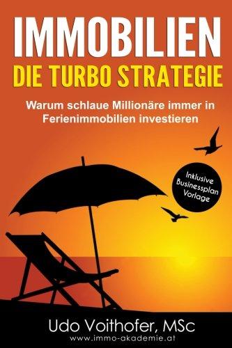 IMMOBILIEN – Die Turbo Strategie: Warum schlaue Millionäre immer in Ferienimmobilien investieren (Finanzielle Freiheit durch passives Einkommen)