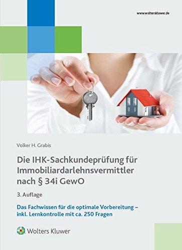 Die IHK-Sachkundeprüfung für Immobiliardalehensvermittler nach § 34 i GewO: Das Fachwissen für die optimale Vorbereitung inkl. Lernkontrolle mit ca. 250 Fragen