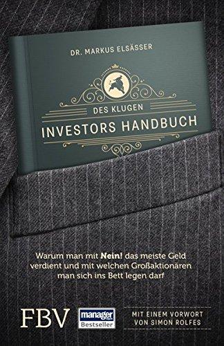 Des klugen Investors Handbuch: Warum man mit »Nein!« das meiste Geld verdient und mit welchen Großaktionären man sich ins Bett legen darf (Edition Lichtschlag)