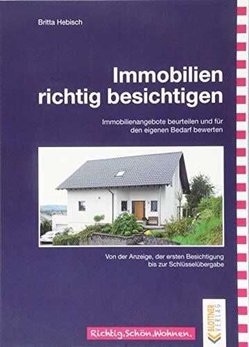 Immobilien richtig besichtigen: Immobilienangebote beurteilen und für den eigenen Bedarf bewerten - Von der Anzeige, der ersten Besichtigung bis zur ... / Freche, schlaue und schöne Themen!)
