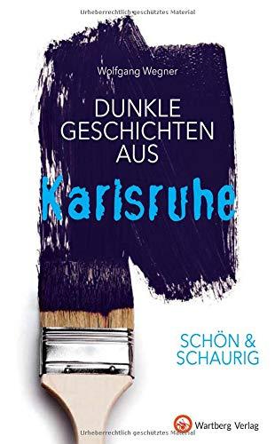 SCHÖN & SCHAURIG - Dunkle Geschichten aus Karlsruhe (Geschichten und Anekdoten)