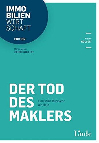 Der Tod des Maklers: Und seine Rückkehr als Held (Edition Immobilienwirtschaft)
