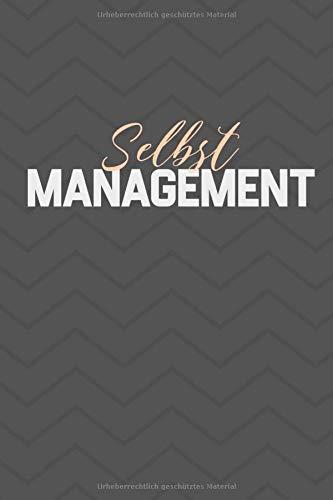 selbstmanagement: Notizbuch für Zeitmanagement und Zeitplanung in Job und Beruf, 120 Seiten, Kariert, 6*9 in